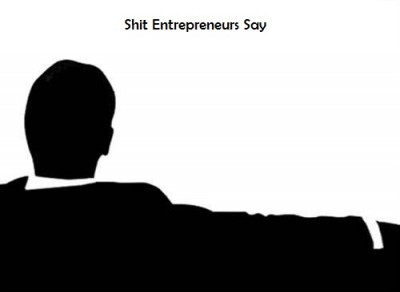 shit entrepreneur say
